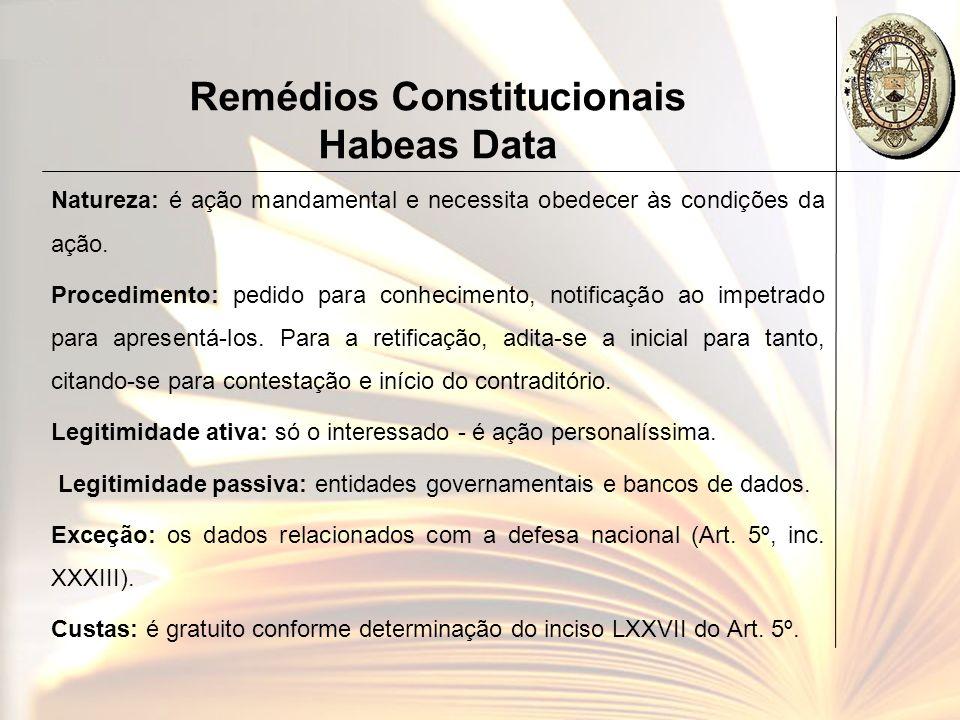 Remédios Constitucionais Habeas Data Natureza: é ação mandamental e necessita obedecer às condições da ação. Procedimento: pedido para conhecimento, n