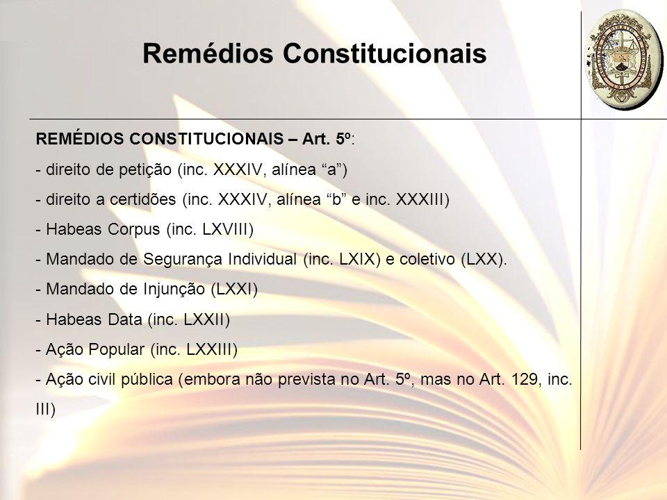 Remédios Constitucionais REMÉDIOS CONSTITUCIONAIS – Art. 5º: - direito de petição (inc. XXXIV, alínea a) - direito a certidões (inc. XXXIV, alínea b e