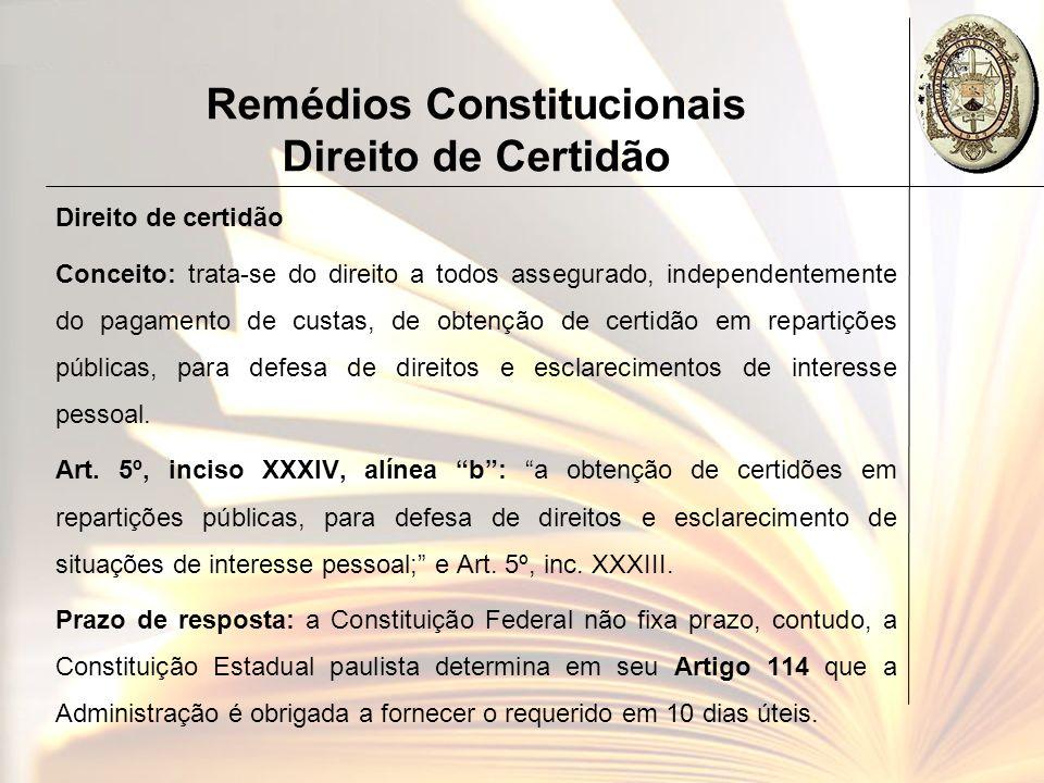 Remédios Constitucionais Direito de Certidão Direito de certidão Conceito: trata-se do direito a todos assegurado, independentemente do pagamento de c