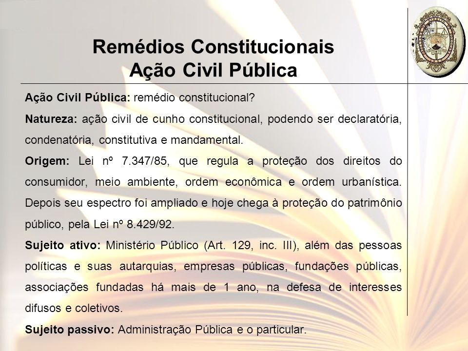Remédios Constitucionais Ação Civil Pública Ação Civil Pública: remédio constitucional? Natureza: ação civil de cunho constitucional, podendo ser decl