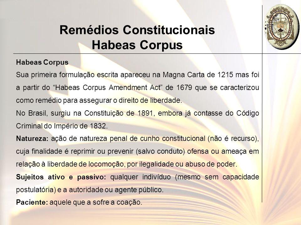 Remédios Constitucionais Habeas Corpus Habeas Corpus Sua primeira formulação escrita apareceu na Magna Carta de 1215 mas foi a partir do Habeas Corpus