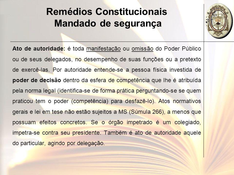 Remédios Constitucionais Mandado de segurança Ato de autoridade: é toda manifestação ou omissão do Poder Público ou de seus delegados, no desempenho d