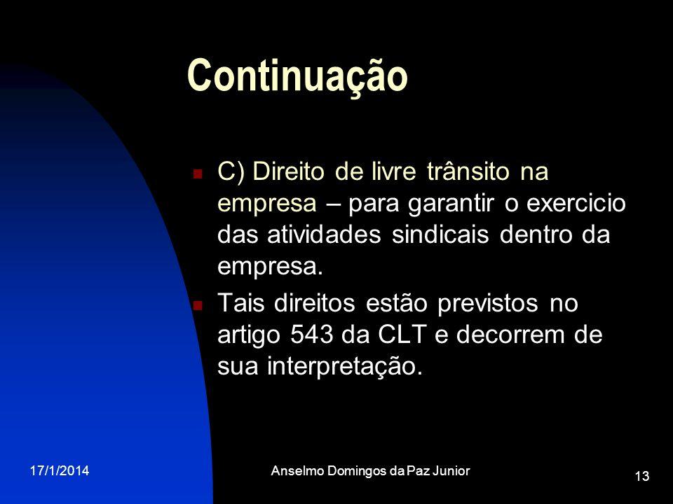 17/1/2014Anselmo Domingos da Paz Junior 13 Continuação C) Direito de livre trânsito na empresa – para garantir o exercicio das atividades sindicais de
