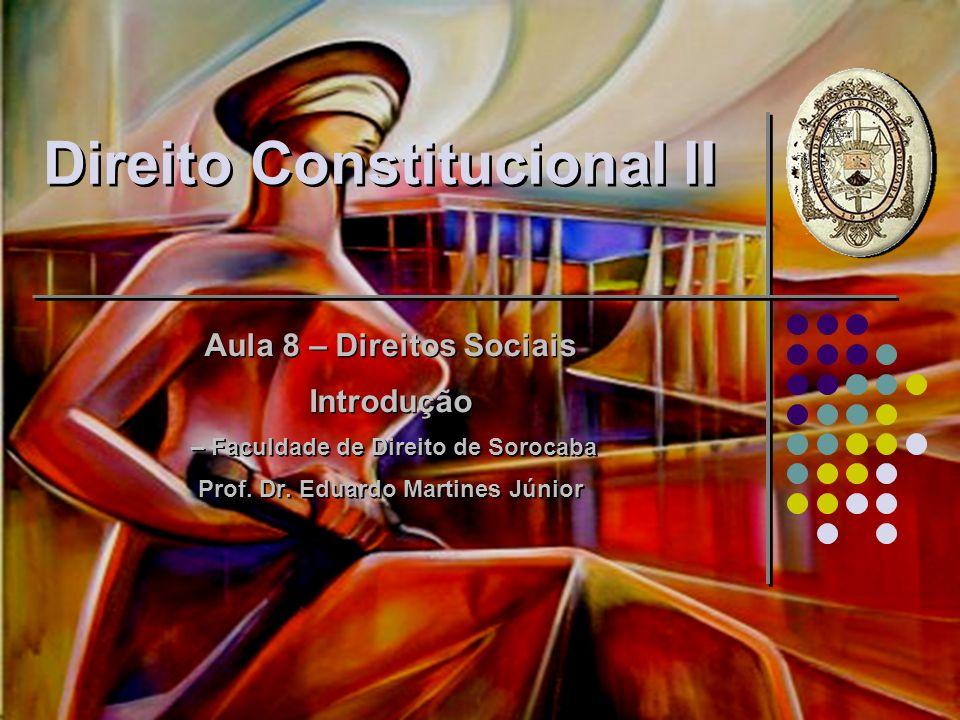 Direito Constitucional II Aula 8 – Direitos Sociais Introdução – Faculdade de Direito de Sorocaba Prof. Dr. Eduardo Martines Júnior Aula 8 – Direitos