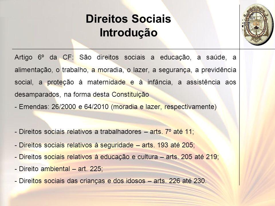 Direitos Sociais Introdução Artigo 6º da CF: São direitos sociais a educação, a saúde, a alimentação, o trabalho, a moradia, o lazer, a segurança, a p