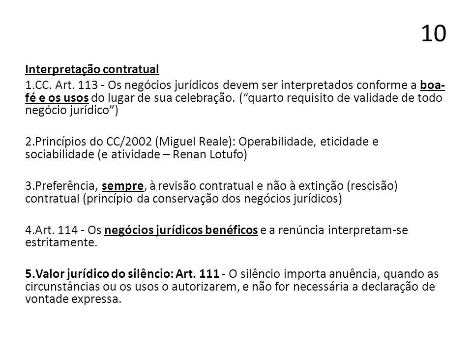 10 Interpretação contratual 1.CC. Art. 113 - Os negócios jurídicos devem ser interpretados conforme a boa- fé e os usos do lugar de sua celebração. (q