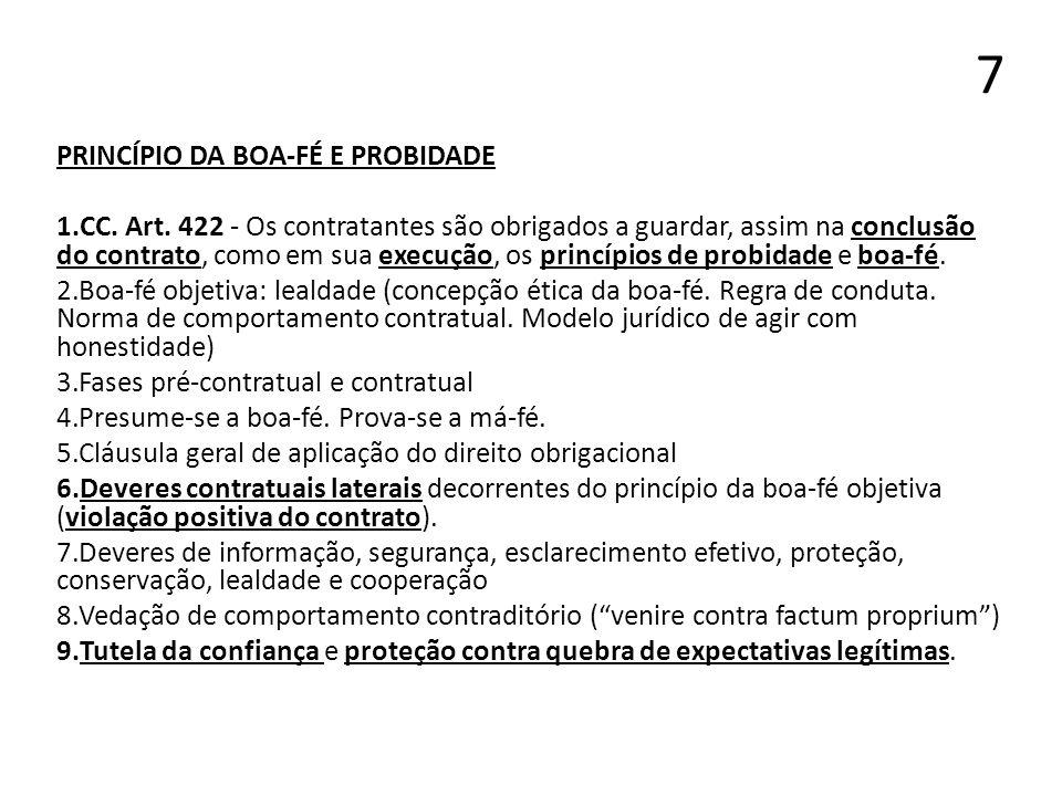 7 PRINCÍPIO DA BOA-FÉ E PROBIDADE 1.CC. Art. 422 - Os contratantes são obrigados a guardar, assim na conclusão do contrato, como em sua execução, os p