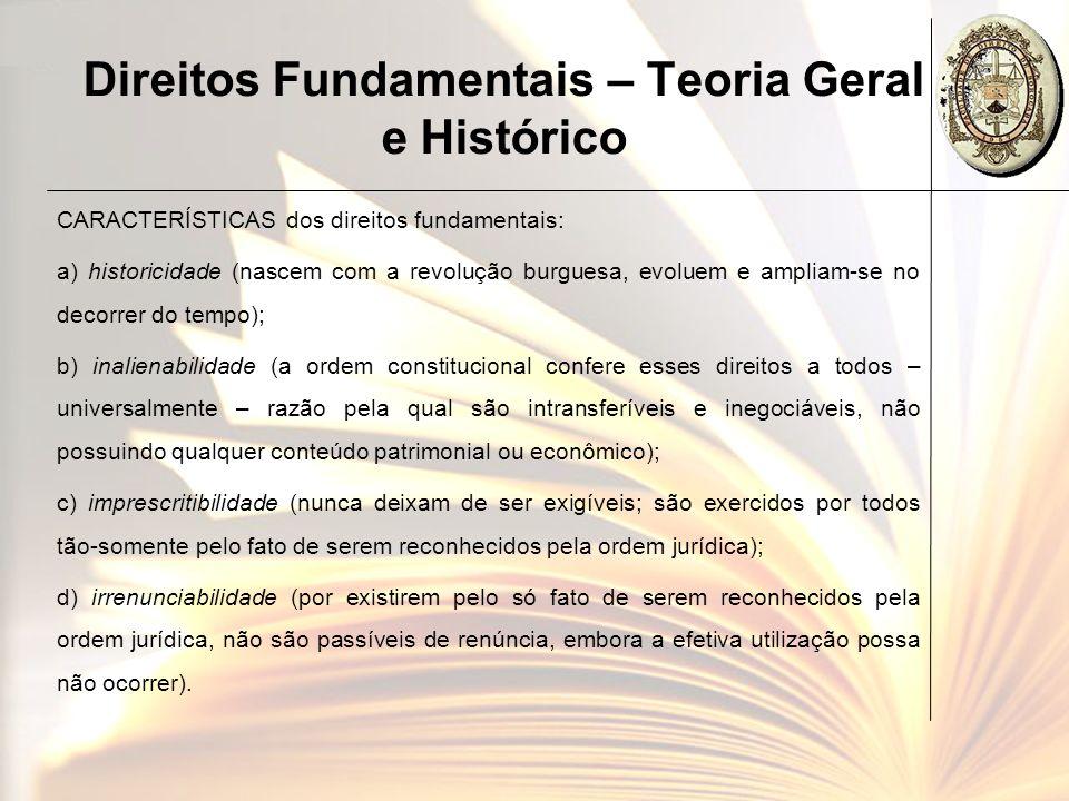 Direitos Fundamentais – Teoria Geral e Histórico CARACTERÍSTICAS dos direitos fundamentais: a) historicidade (nascem com a revolução burguesa, evoluem