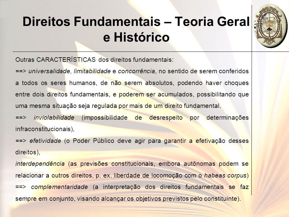 Direitos Fundamentais – Teoria Geral e Histórico Outras CARACTERÍSTICAS dos direitos fundamentais: ==> universalidade, limitabilidade e concorrência,