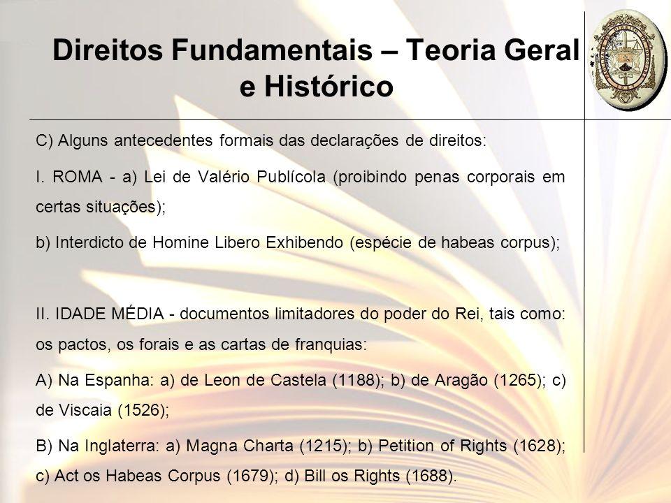 Direitos Fundamentais – Teoria Geral e Histórico Direitos de 1ª geração: direitos e garantias individuais e políticos clássicos, ou liberdades públicas: vida, liberdade, propriedade, etc.