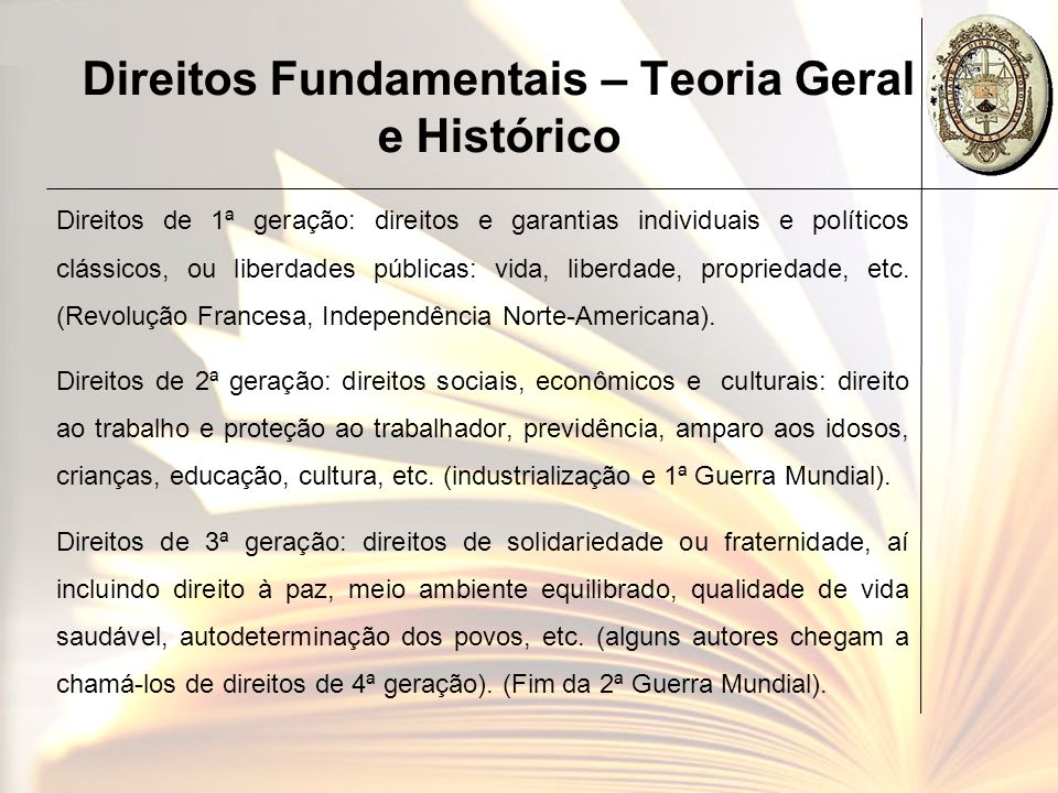 Direitos Fundamentais – Teoria Geral e Histórico Direitos de 1ª geração: direitos e garantias individuais e políticos clássicos, ou liberdades pública