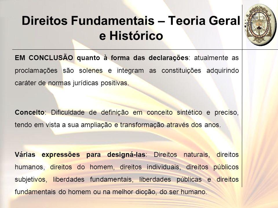 Direitos Fundamentais – Teoria Geral e Histórico EM CONCLUSÃO quanto à forma das declarações: atualmente as proclamações são solenes e integram as con