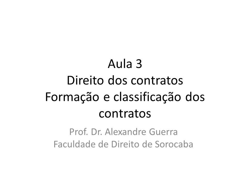 Aula 3 Direito dos contratos Formação e classificação dos contratos Prof. Dr. Alexandre Guerra Faculdade de Direito de Sorocaba