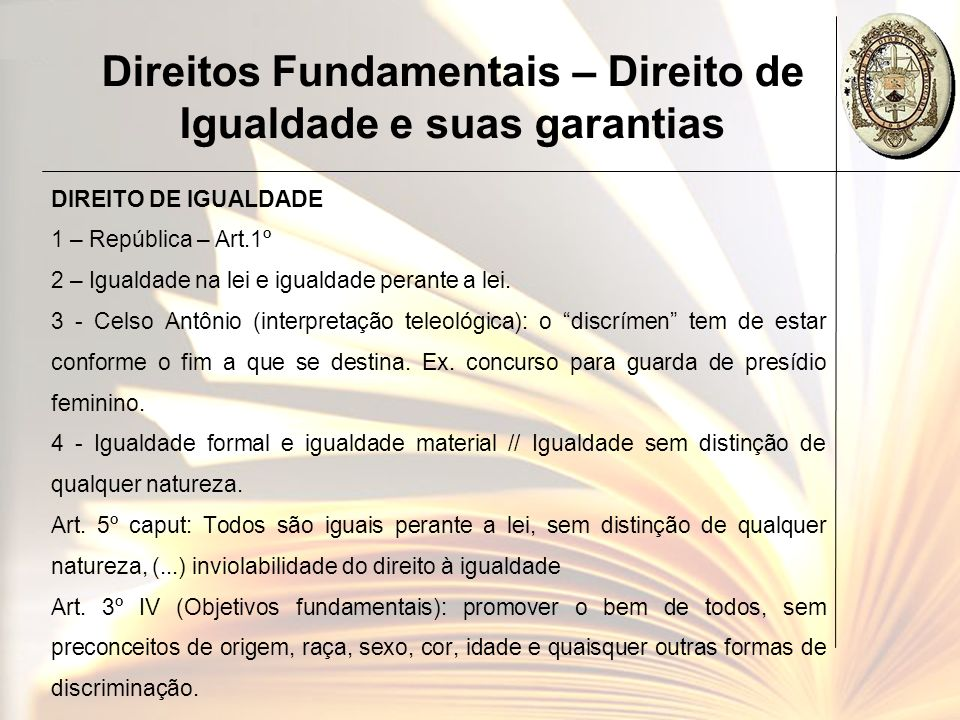 Direitos Fundamentais – Direito de Igualdade e suas garantias DIREITO DE IGUALDADE 1 – República – Art.1º 2 – Igualdade na lei e igualdade perante a l