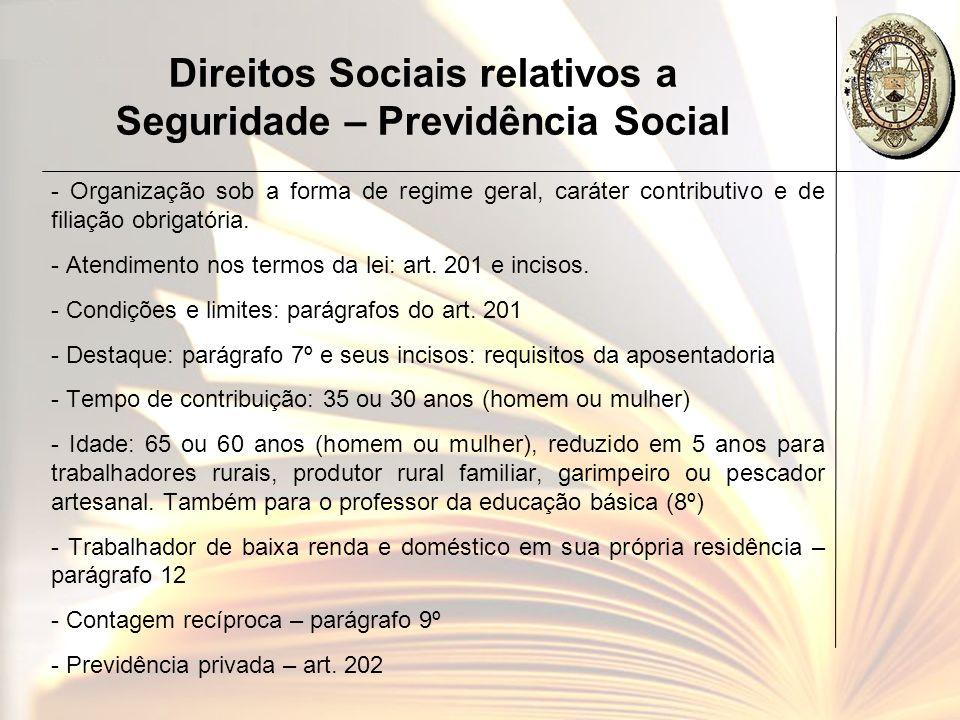 Direitos Sociais relativos a Seguridade – Previdência Social - Organização sob a forma de regime geral, caráter contributivo e de filiação obrigatória