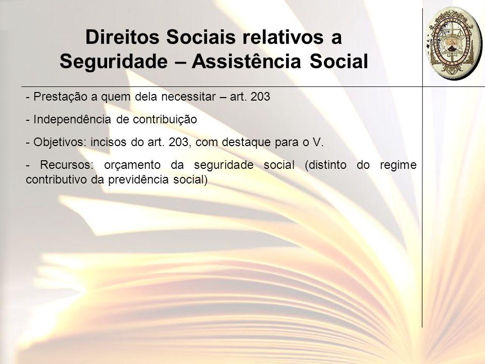 Direitos Sociais relativos a Seguridade – Assistência Social - Prestação a quem dela necessitar – art. 203 - Independência de contribuição - Objetivos