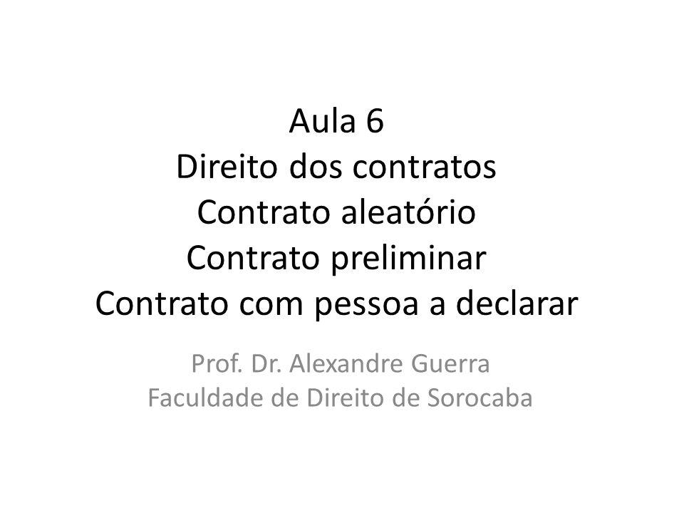 Aula 6 Direito dos contratos Contrato aleatório Contrato preliminar Contrato com pessoa a declarar Prof. Dr. Alexandre Guerra Faculdade de Direito de