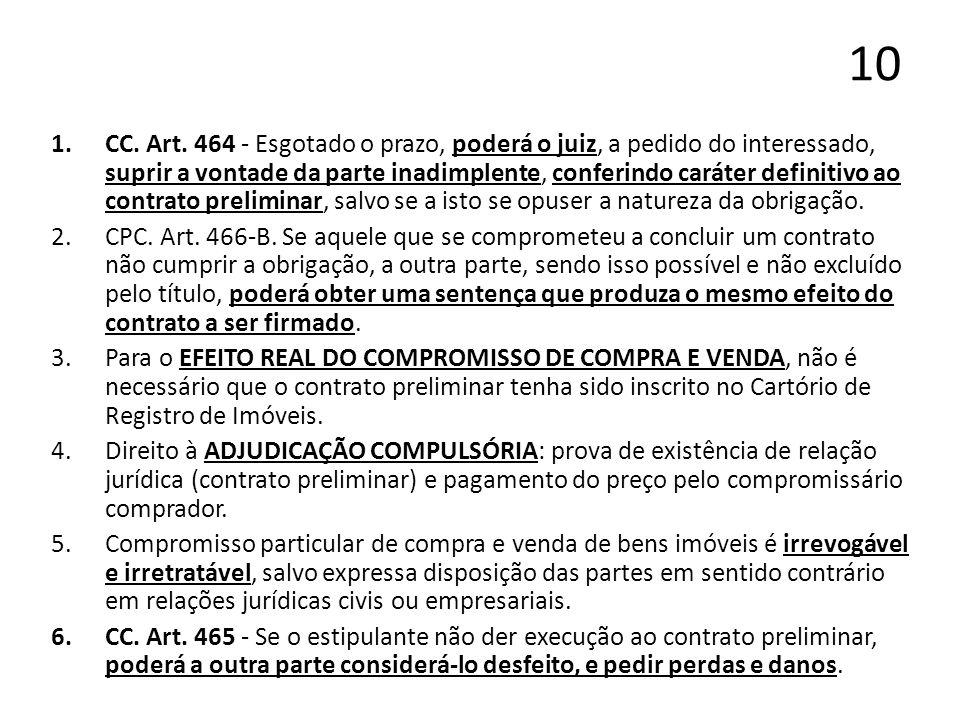 10 1.CC. Art. 464 - Esgotado o prazo, poderá o juiz, a pedido do interessado, suprir a vontade da parte inadimplente, conferindo caráter definitivo ao