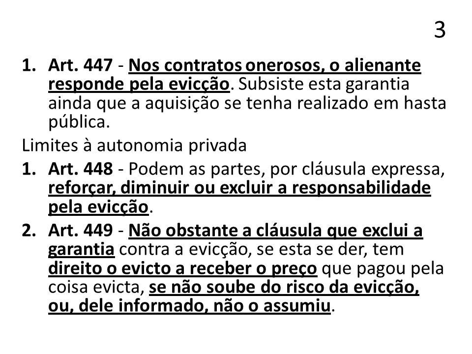 3 1.Art. 447 - Nos contratos onerosos, o alienante responde pela evicção. Subsiste esta garantia ainda que a aquisição se tenha realizado em hasta púb