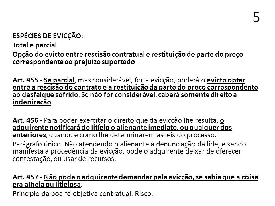 5 ESPÉCIES DE EVICÇÃO: Total e parcial Opção do evicto entre rescisão contratual e restituição de parte do preço correspondente ao prejuízo suportado
