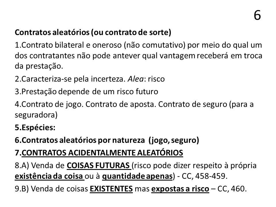 6 Contratos aleatórios (ou contrato de sorte) 1.Contrato bilateral e oneroso (não comutativo) por meio do qual um dos contratantes não pode antever qu