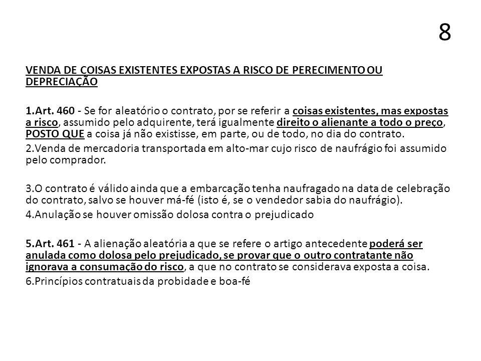 8 VENDA DE COISAS EXISTENTES EXPOSTAS A RISCO DE PERECIMENTO OU DEPRECIAÇÃO 1.Art. 460 - Se for aleatório o contrato, por se referir a coisas existent