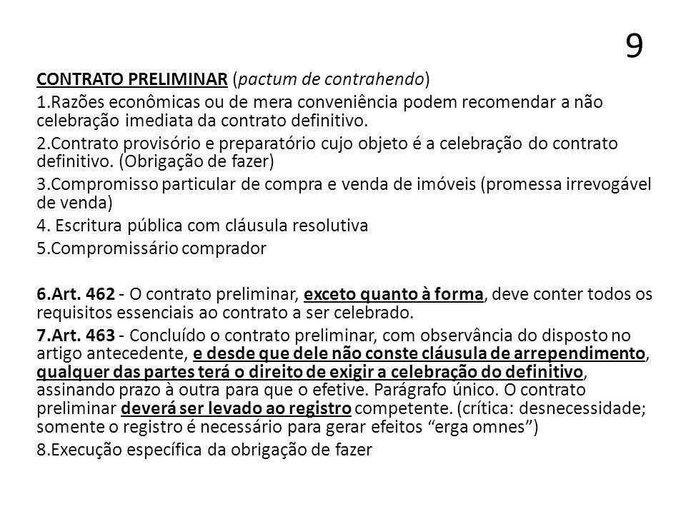 9 CONTRATO PRELIMINAR (pactum de contrahendo) 1.Razões econômicas ou de mera conveniência podem recomendar a não celebração imediata da contrato defin