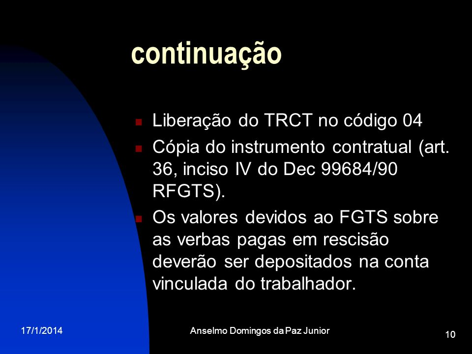 17/1/2014Anselmo Domingos da Paz Junior 10 continuação Liberação do TRCT no código 04 Cópia do instrumento contratual (art. 36, inciso IV do Dec 99684