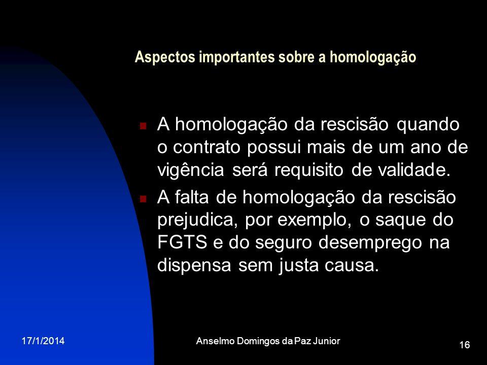 17/1/2014Anselmo Domingos da Paz Junior 16 Aspectos importantes sobre a homologação A homologação da rescisão quando o contrato possui mais de um ano