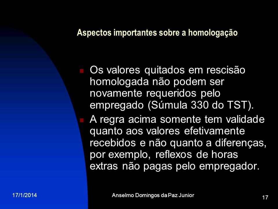 17/1/2014Anselmo Domingos da Paz Junior 17 Aspectos importantes sobre a homologação Os valores quitados em rescisão homologada não podem ser novamente