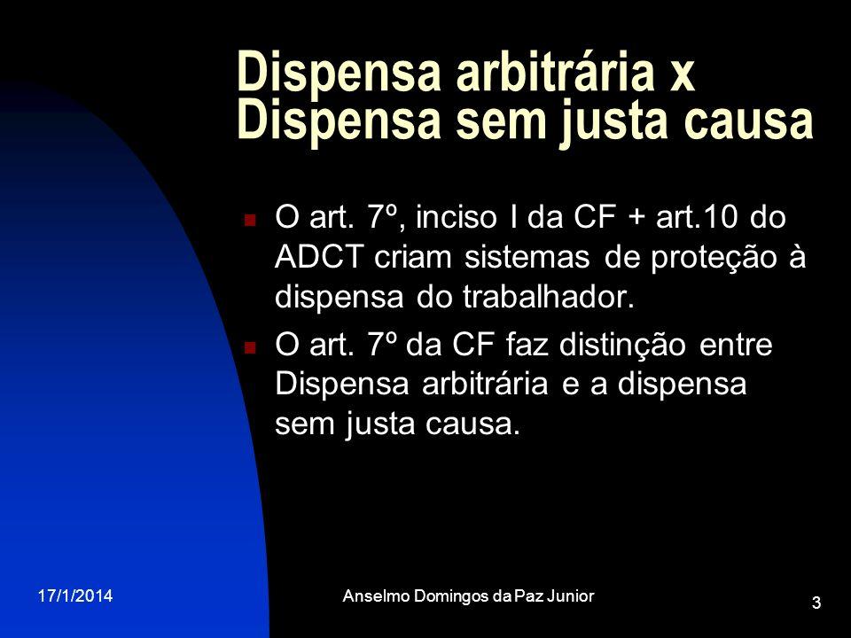 17/1/2014Anselmo Domingos da Paz Junior 3 Dispensa arbitrária x Dispensa sem justa causa O art. 7º, inciso I da CF + art.10 do ADCT criam sistemas de