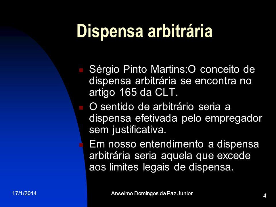17/1/2014Anselmo Domingos da Paz Junior 4 Dispensa arbitrária Sérgio Pinto Martins:O conceito de dispensa arbitrária se encontra no artigo 165 da CLT.