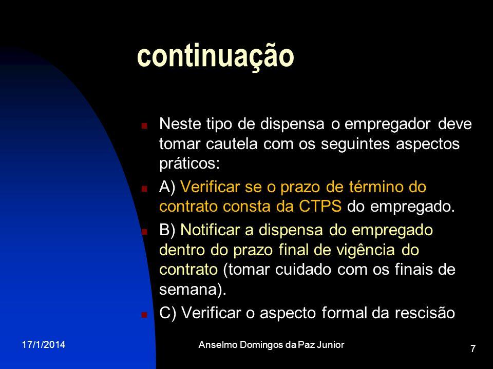17/1/2014Anselmo Domingos da Paz Junior 7 continuação Neste tipo de dispensa o empregador deve tomar cautela com os seguintes aspectos práticos: A) Ve
