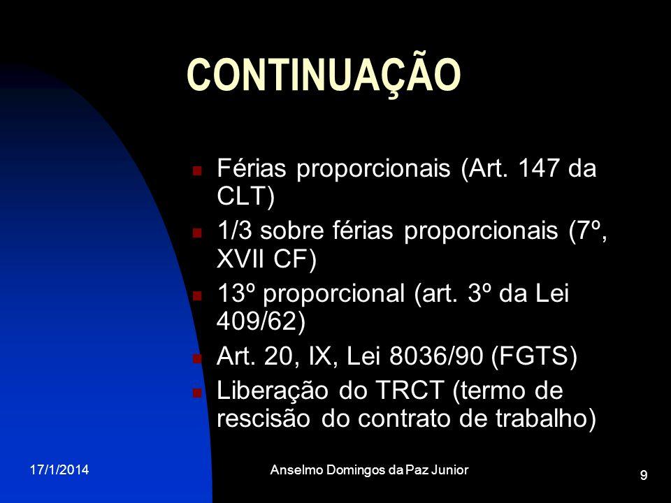 17/1/2014Anselmo Domingos da Paz Junior 9 CONTINUAÇÃO Férias proporcionais (Art. 147 da CLT) 1/3 sobre férias proporcionais (7º, XVII CF) 13º proporci