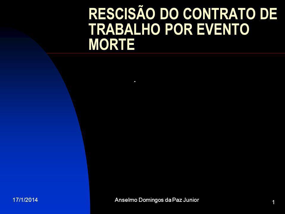 17/1/2014Anselmo Domingos da Paz Junior 1 RESCISÃO DO CONTRATO DE TRABALHO POR EVENTO MORTE.