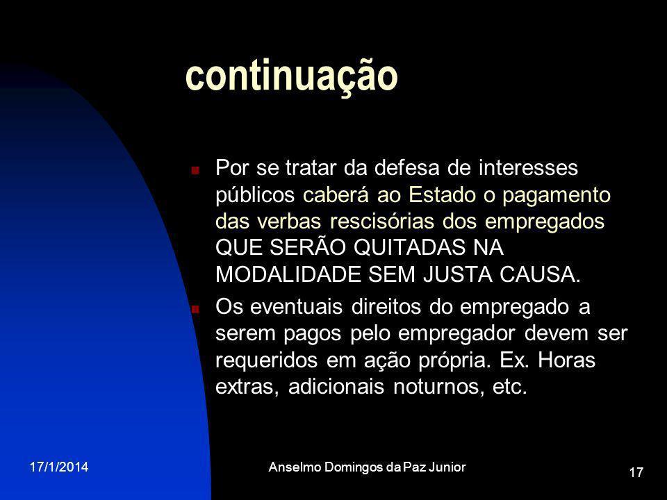 17/1/2014Anselmo Domingos da Paz Junior 17 continuação Por se tratar da defesa de interesses públicos caberá ao Estado o pagamento das verbas rescisór