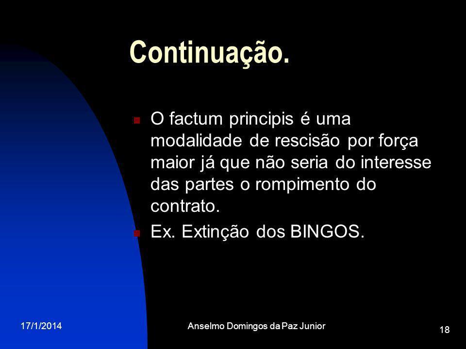 17/1/2014Anselmo Domingos da Paz Junior 18 Continuação. O factum principis é uma modalidade de rescisão por força maior já que não seria do interesse