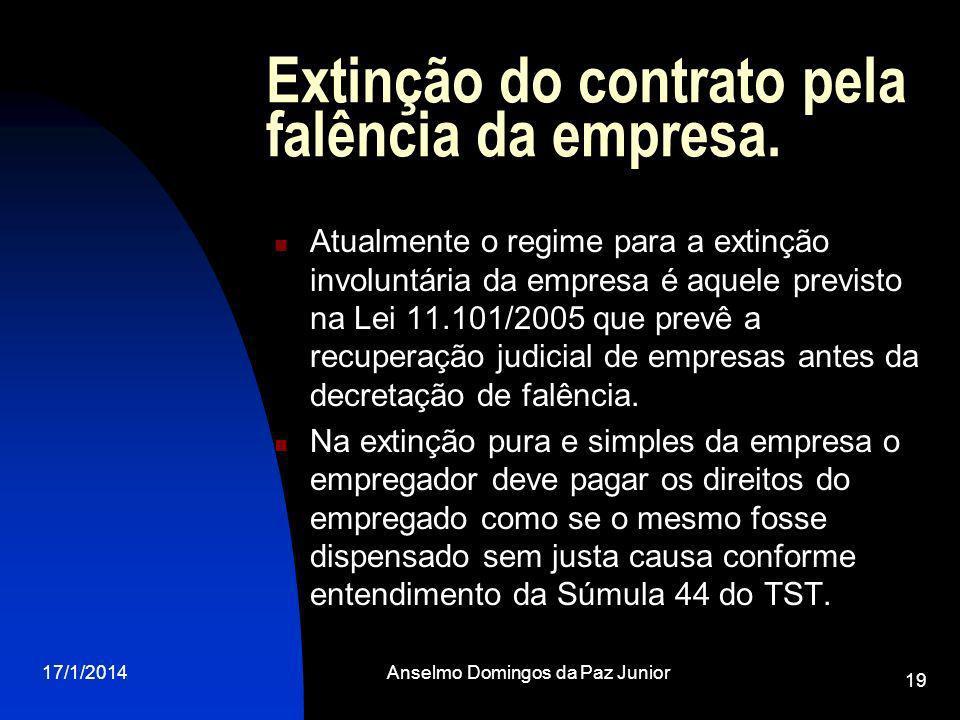17/1/2014Anselmo Domingos da Paz Junior 19 Extinção do contrato pela falência da empresa. Atualmente o regime para a extinção involuntária da empresa