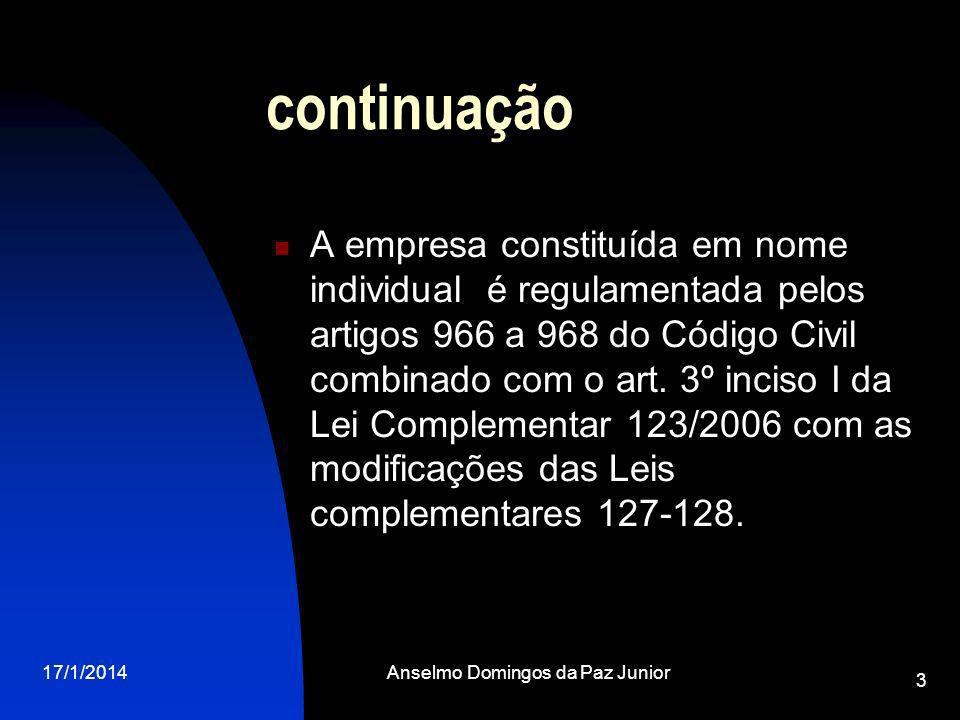 17/1/2014Anselmo Domingos da Paz Junior 3 continuação A empresa constituída em nome individual é regulamentada pelos artigos 966 a 968 do Código Civil combinado com o art.