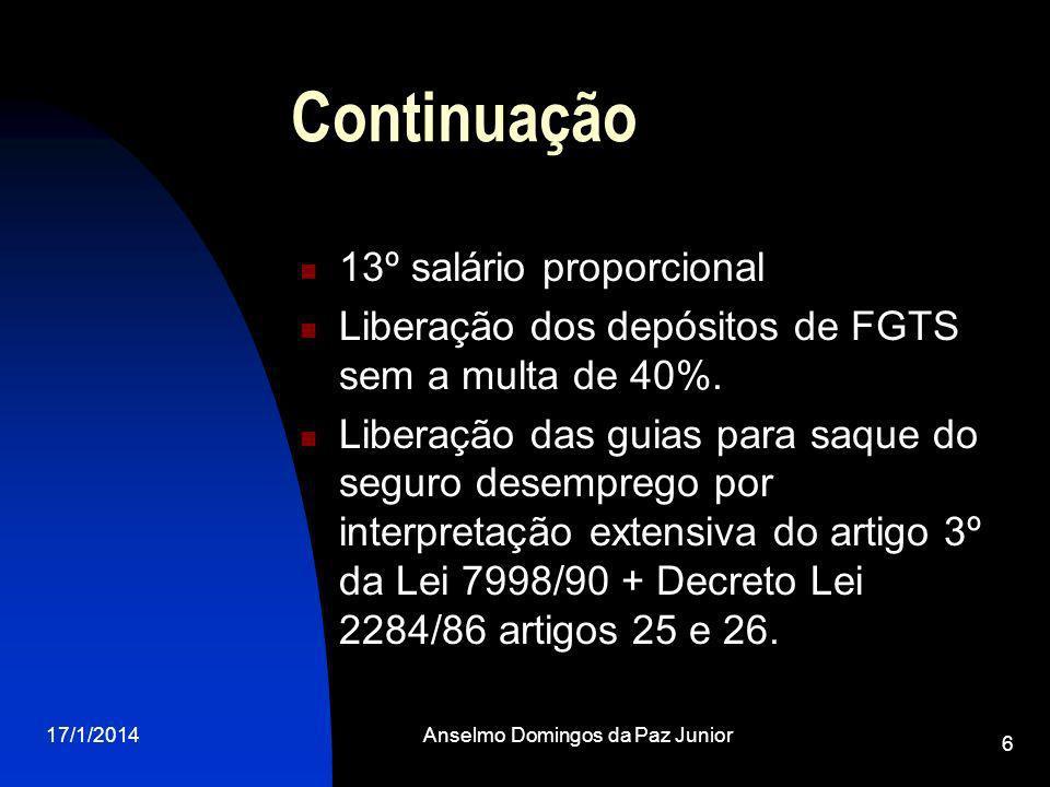 17/1/2014Anselmo Domingos da Paz Junior 6 Continuação 13º salário proporcional Liberação dos depósitos de FGTS sem a multa de 40%. Liberação das guias