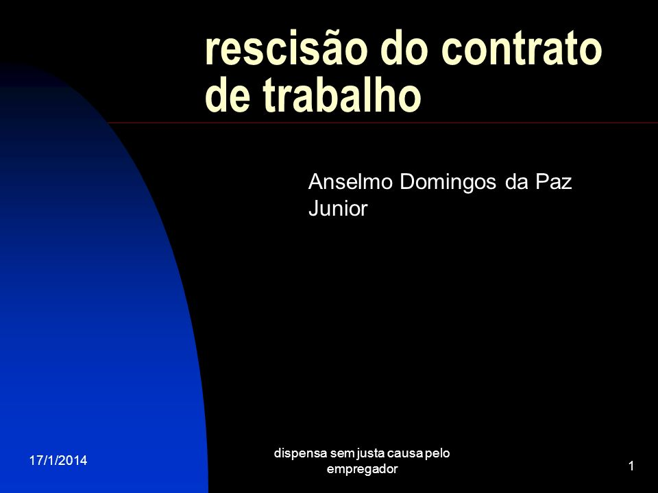 17/1/2014 dispensa sem justa causa pelo empregador 1 rescisão do contrato de trabalho Anselmo Domingos da Paz Junior