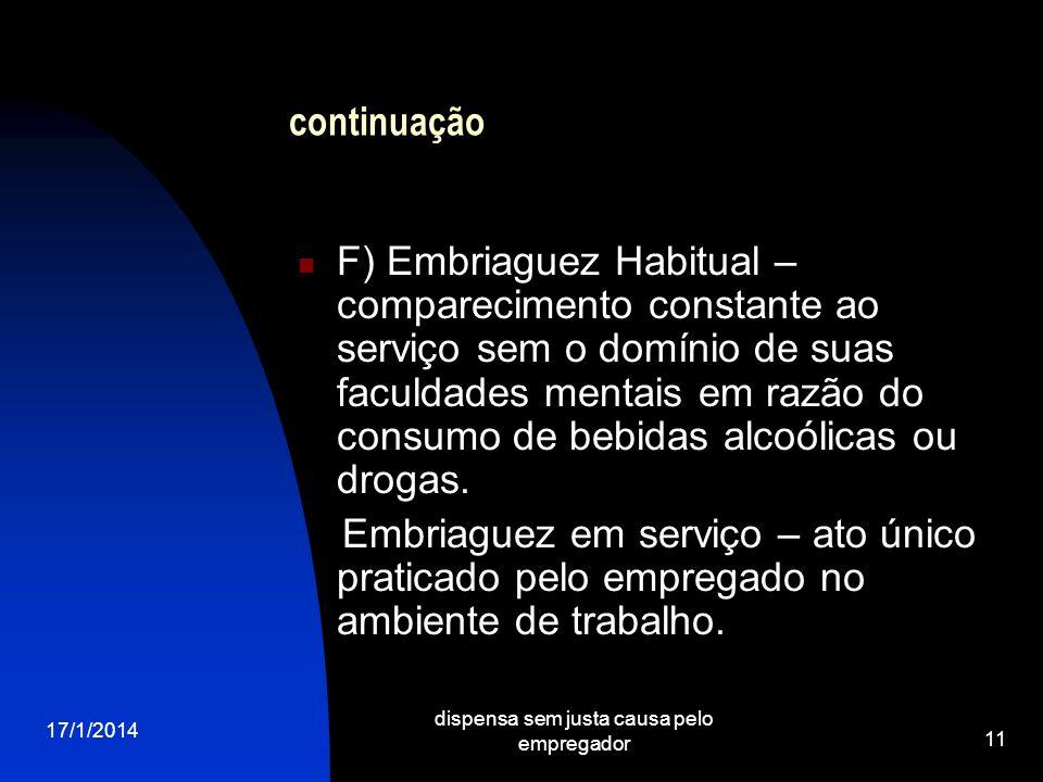 17/1/2014 dispensa sem justa causa pelo empregador 11 continuação F) Embriaguez Habitual – comparecimento constante ao serviço sem o domínio de suas f