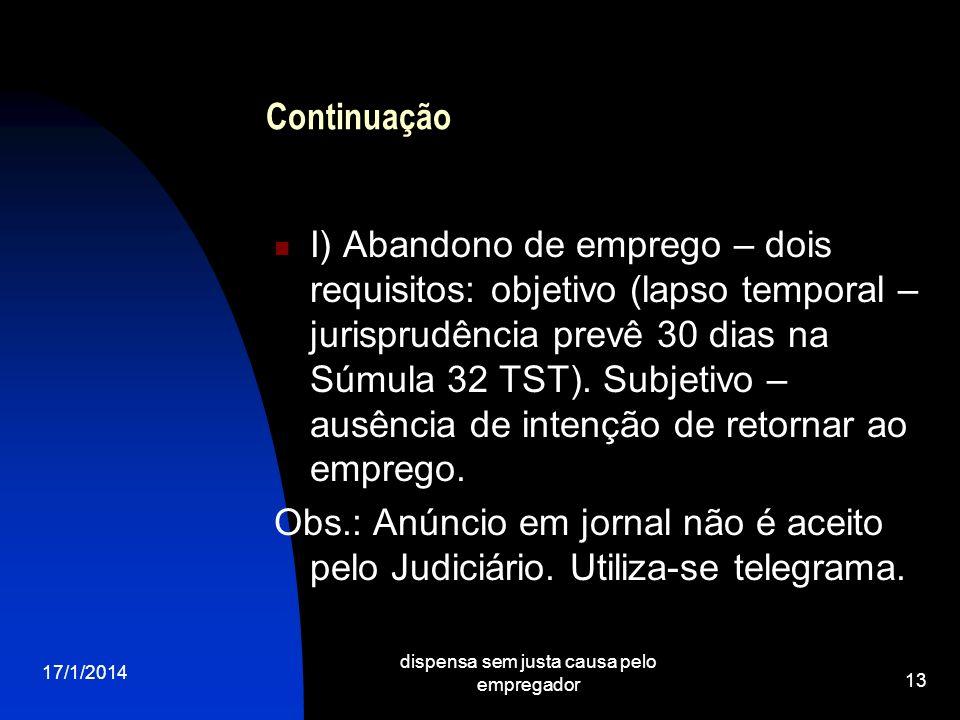 17/1/2014 dispensa sem justa causa pelo empregador 13 Continuação I) Abandono de emprego – dois requisitos: objetivo (lapso temporal – jurisprudência