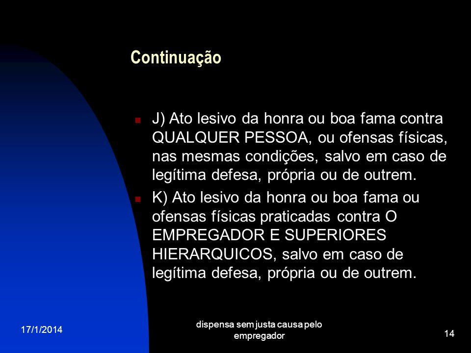17/1/2014 dispensa sem justa causa pelo empregador 14 Continuação J) Ato lesivo da honra ou boa fama contra QUALQUER PESSOA, ou ofensas físicas, nas m