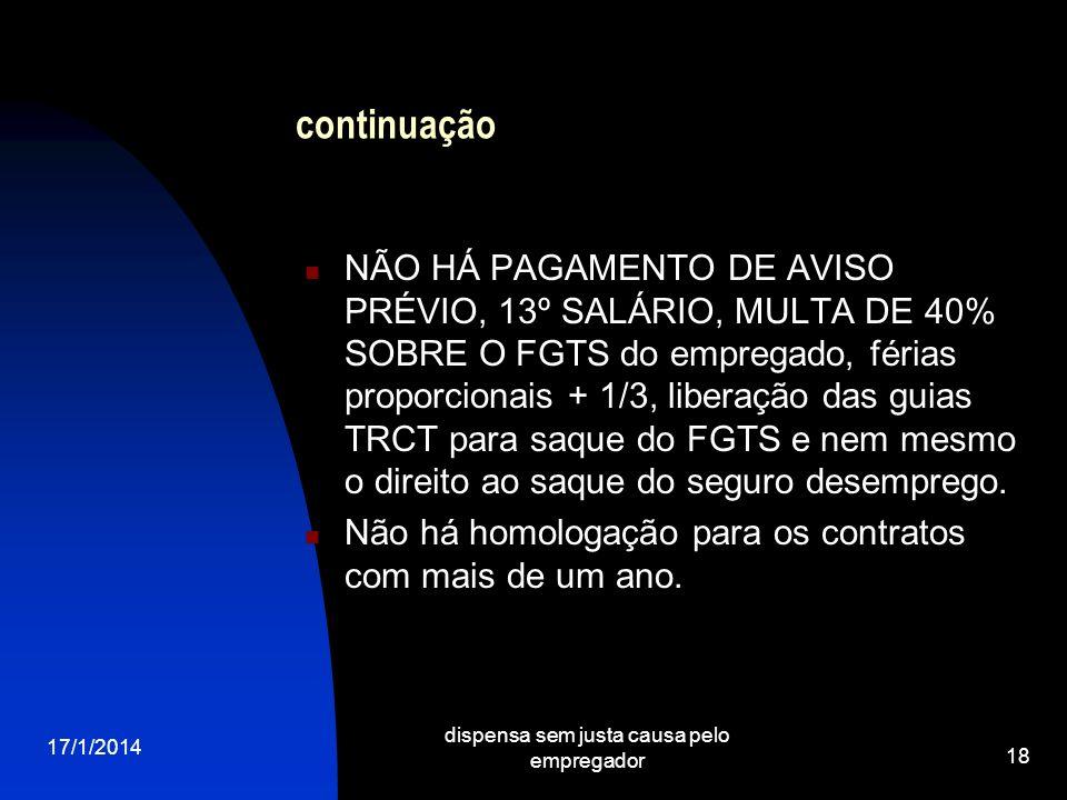 17/1/2014 dispensa sem justa causa pelo empregador 18 continuação NÃO HÁ PAGAMENTO DE AVISO PRÉVIO, 13º SALÁRIO, MULTA DE 40% SOBRE O FGTS do empregad