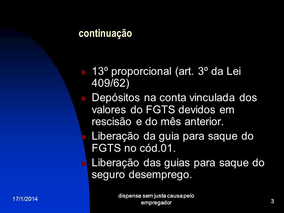 17/1/2014 dispensa sem justa causa pelo empregador 3 continuação 13º proporcional (art. 3º da Lei 409/62) Depósitos na conta vinculada dos valores do