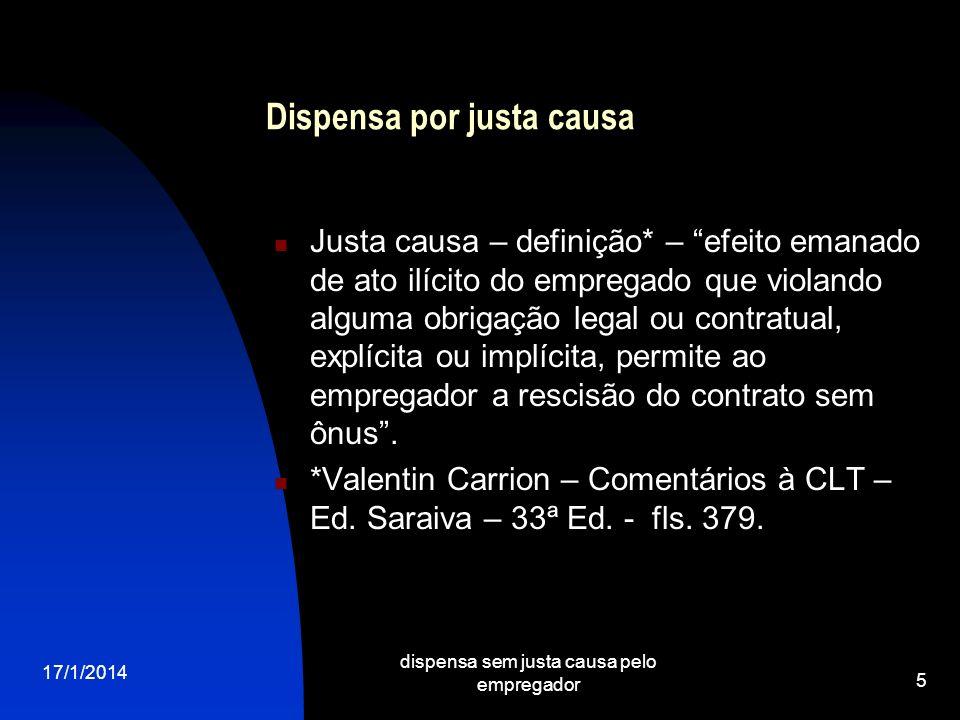 17/1/2014 dispensa sem justa causa pelo empregador 5 Dispensa por justa causa Justa causa – definição* – efeito emanado de ato ilícito do empregado qu