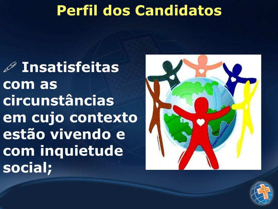 Perfil dos Candidatos Insatisfeitas com as circunstâncias em cujo contexto estão vivendo e com inquietude social;