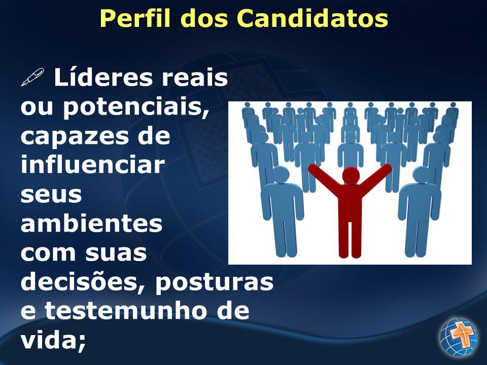 Perfil dos Candidatos Líderes reais ou potenciais, capazes de influenciar seus ambientes com suas decisões, posturas e testemunho de vida;
