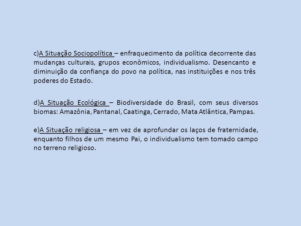 c)A Situação Sociopolítica – enfraquecimento da política decorrente das mudanças culturais, grupos econômicos, individualismo. Desencanto e diminuição